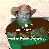 Mi Casita de Hector Rubio Mujeriego