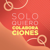 Solo Quiero Colaboraciones de Various Artists