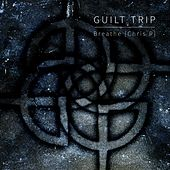Breathe (Chris P Remix) by Guilt Trip