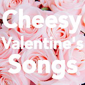 Cheesy Valentine's Songs by Various Artists