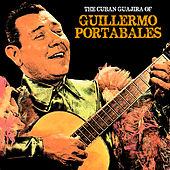 The Cuban Guajira of Guillermo Portabales (Remastered) by Guillermo Portabales