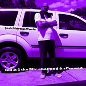 Tell It to the Mic (Chopped & Screwed) by Josh Morton Music