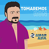 Tomaremos Ron by Amar Azul