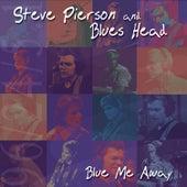 Blue Me Away by Steve Pierson