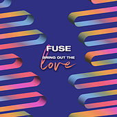 Bring Out The Love by Fuse