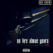 No Life Above Yours EP by Ron Browz