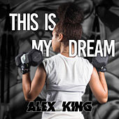 This Is My Dream by Alex King
