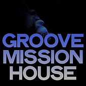 Groove Mission House by Various Artists