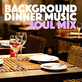 Background Dinner Music Soul Mix by Various Artists