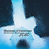 Illusions of Existence: Meditation Music 2020 - Positive Mindset, New Vision, Mindfulness, Chakra Balance, Luck and Prosperity de Various Artists