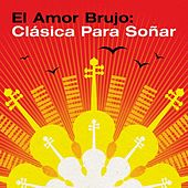 El amor brujo: Clásica para soñar de Various Artists
