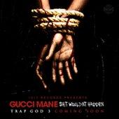 Sh*t Wouldnt Happen de Gucci Mane