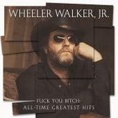 Fuck You Bitch: All-Time Greatest Hits von Wheeler Walker Jr.