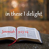 In These I Delight (Jeremiah 9:23-24) by Clinton Richards