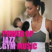 Power Up Jazz Gym Music by Various Artists