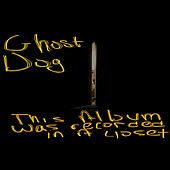 This Album Was Recorded In A Closet by Ghost Dog
