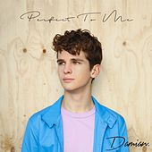 Perfect to Me by Damian