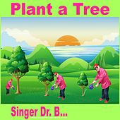 Plant a Tree by Singer Dr. B...