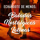 Echándote de menos: Baladas nostálgicas Latinas by Various Artists