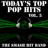 Today's Top Pop Hits Vol. 5 by The Smash Hit Band