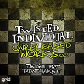 Unreleased Works, Vol. 3: The Shit That Didn't Make It de Twisted Individual