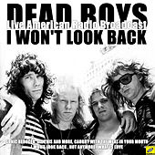 I Wont Look Back (Live) by Dead Boys