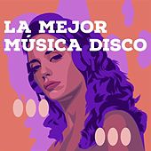 La mejor música Disco by Various Artists