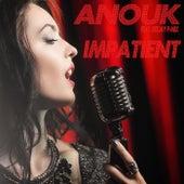 Impatient von Anouk