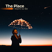 The Place I Want to Be by Various Artists