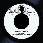 Dreamin' / I'll Take Any Willing Woman de Randy Travis