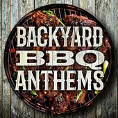 Backyard BBQ Anthems by Various Artists