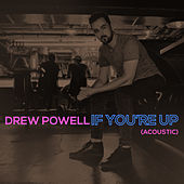 If You're Up (Acoustic) by Drew Powell