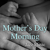 Mother's Day Morning Jazz Music di Various Artists
