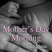 Mother's Day Morning Soul Music by Various Artists