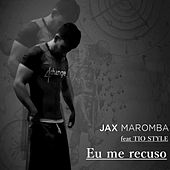 Eu Me Recuso de JAX MAROMBA