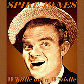Whittle Out A Whistle by Spike Jones