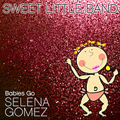 Babies Go Selena Gomez by Sweet Little Band