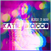 Young & Free by Katie DiCicco