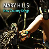 New Country Songs by Mary Hills