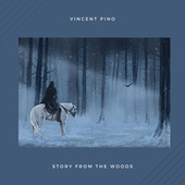 Story from the Woods by Vincent Pino