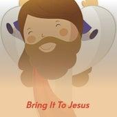 Bring It To Jesus de Buck Owens, Vernon Oxford, Ernest Tubb, Merle Haggard, Burl Ives, Mac Wiseman, Wilma Lee