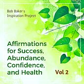 Affirmations for Success, Abundance, Confidence, and Health, Vol 2 von Bob Baker's Inspiration Project