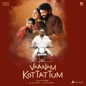 Vaanam Kottattum (Original Motion Picture Soundtrack) by Sid Sriram