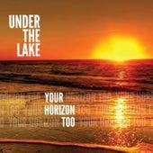 Your Horizon Too von Under The Lake