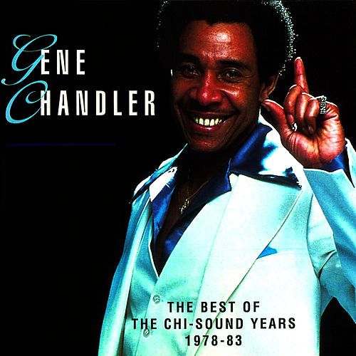 The Best Of The Chi-Sound Years 1978 - 83 by Gene Chandler