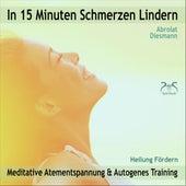 In 15 Minuten Schmerzen Lindern - Meditative Atementspannung & Autogenes Training - Heilung Fördern von Franziska Diesmann