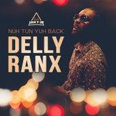 Nuh Tun Yuh Back by Delly Ranx