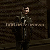 God Only Knows by Curtis Walsh
