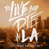 To Live and Die in LA (Original Podcast Soundtrack) de Makeup and Vanity Set