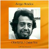 Oba-Lá-Lá / Outra Vez (All Tracks Remastered) di Sergio Mendes